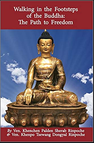 https://www.padmasambhava.org/chiso/books-by-khenpo-rinpoches/walking-in-the-footsteps-of-the-buddha-the-path-to-freedom/