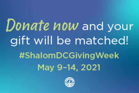 Donate now and your gift will be matched! #ShalomDCGivingWeek May 9-14, 2021