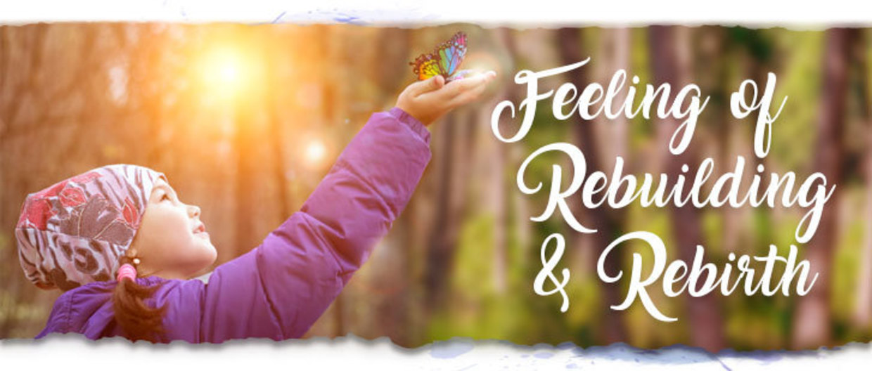 Feeling of Rebuilding & Rebirth
