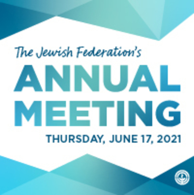 The Jewish Federation's Annual Meeting Thursday, June 17, 2021