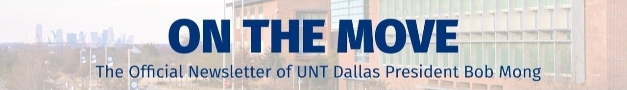 On the Move: The Official Newsletter of UNT Dallas President Bob Mong