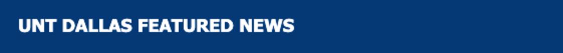 UNT Dallas Featured News