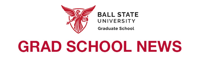Ball State University Graduate School Grad School News