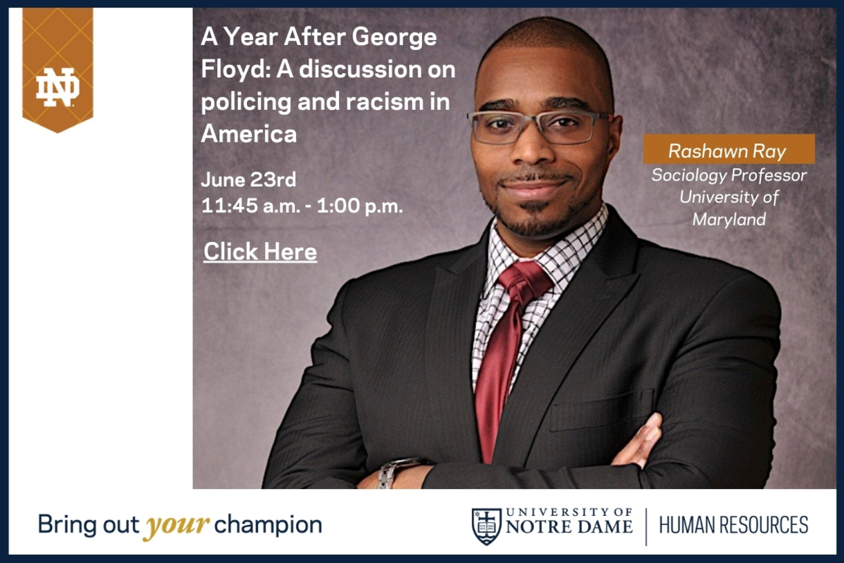 A Year After George Floyd - A discussion on policing and racism in America; web talk by Dr. Rashawn Ray, professor of sociology, University of Marland; click for more information.