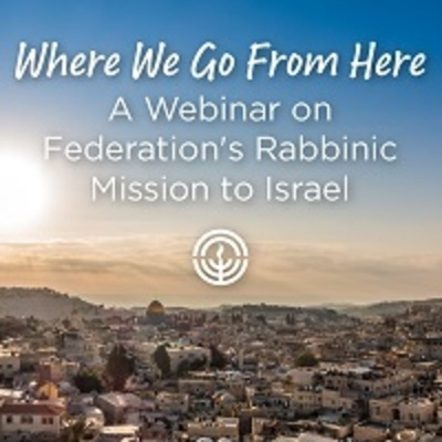 Where We Go From Here A Webinar on Federation's Rabbinic Mission to Israel