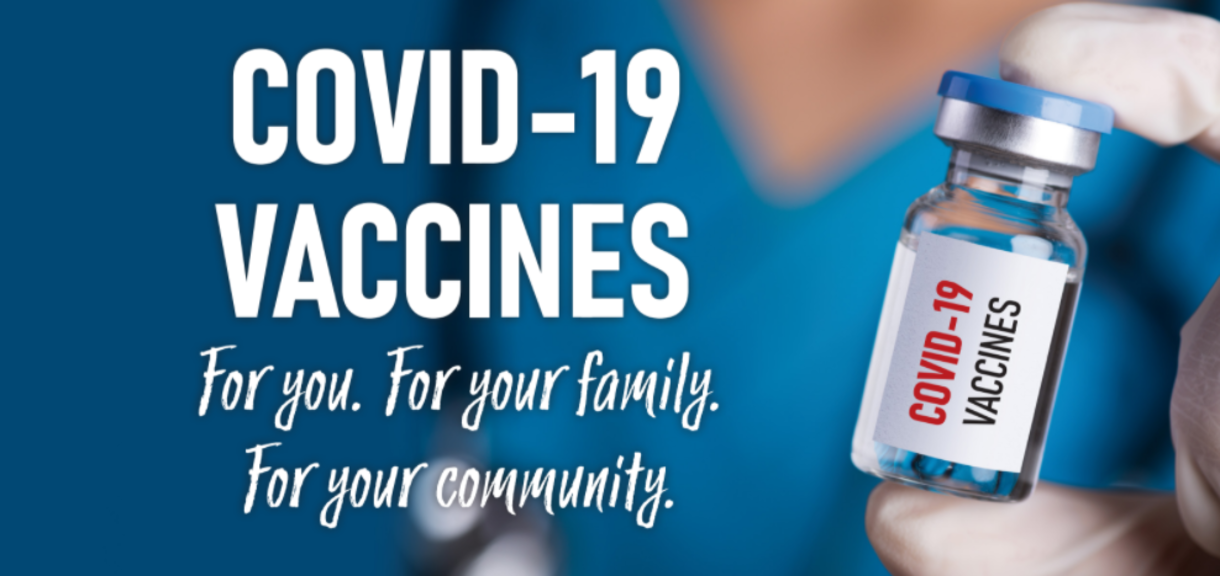 COVID-19 Vaccines. For you. For your family. For your community.