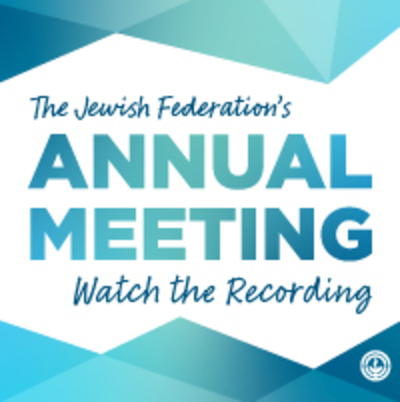 The Jewish Federation's Annual Meeting Watch the Recording