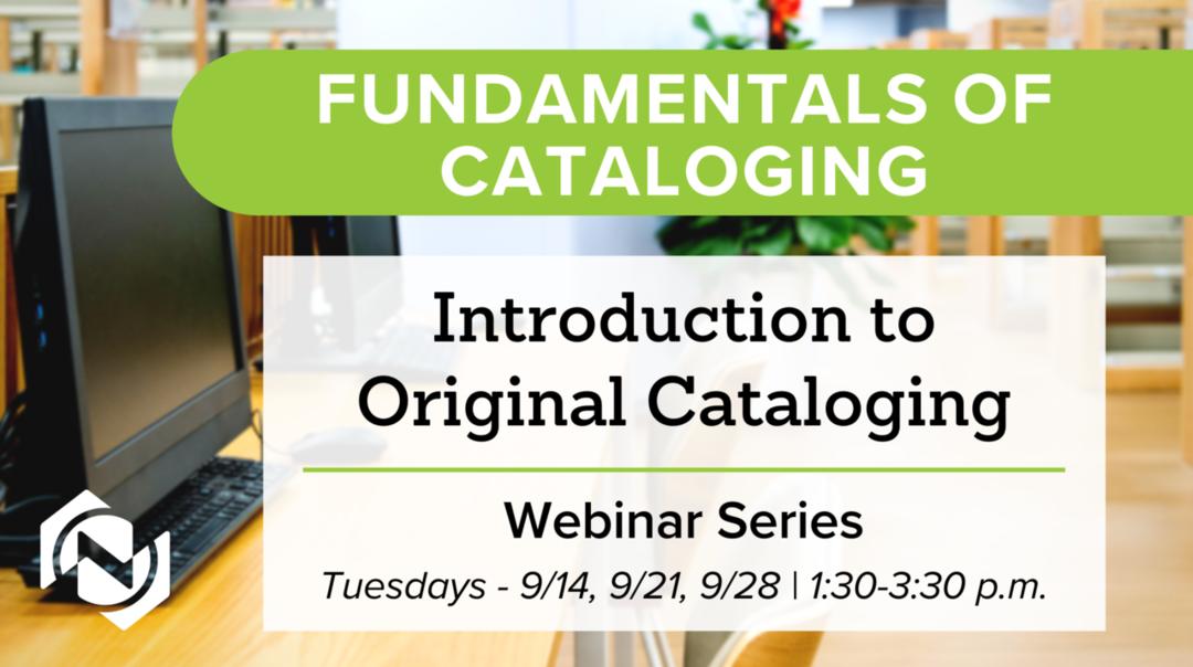 Fundamentals of Cataloging: Introduction to Original Cataloging webinar series
