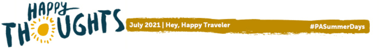 Happy Thoughts, July 2021 - Hey Happy Traveler. Hashtag, PA Summer Days