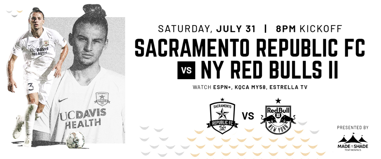 Sacramento Republic FC vs NY Red Bulls II on Saturday, July 31; 8 pm kick off. Watch on ESPN+, KQCA My58, Estrella TV. Presented by Made in the Shade, tent rentals.