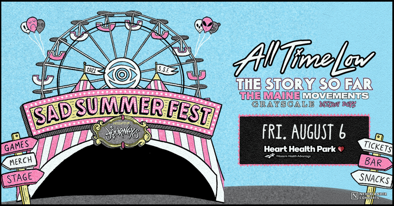 Sad Summer Festival, presented by Journeys. Featuring All Time Low, The Story so Far, The Maine, Movements, Grayscale, and Destory Boys. Friday, August 6 at Heart Health Park