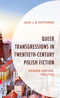 Queer Transgressions in Twentieth-Century Polish Fiction
