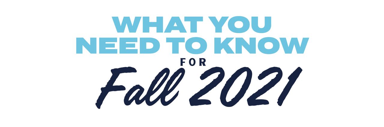 What you need to know for Fall 2021