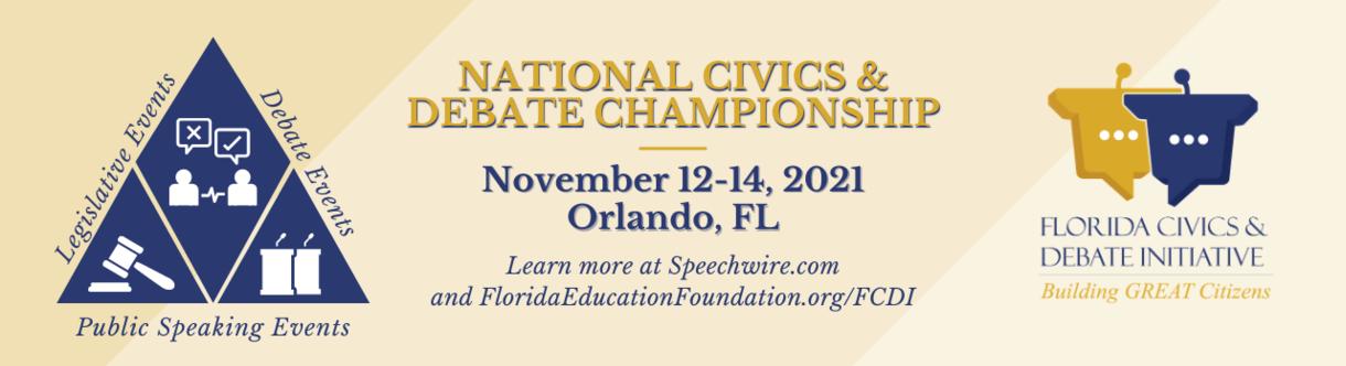 National Civics & Debate Championship. November 12-14, 2021. Orlando, FL. Learn more at speechwire.com and FloridaEducationFoundation.org/FCDI