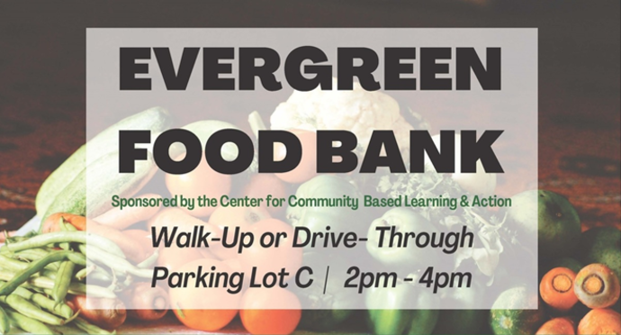 Evergreen Food Bank, Sponsored by the Center for Community Based Learning and Action. Walk-up or Drive-Through, Parking Lot C, 2-4pm