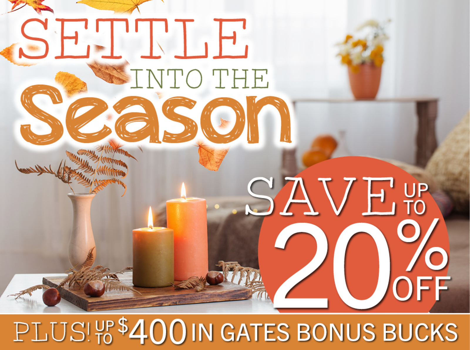 Settle Into The Season | Save Up To 20% Off Plus! Up To $400 In Gates Bonus Bucks