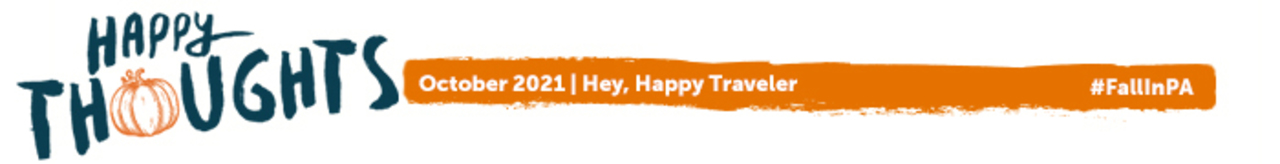 Happy Thoughts, October 2021 - Hey Happy Traveler. Hashtag, Fall in PA