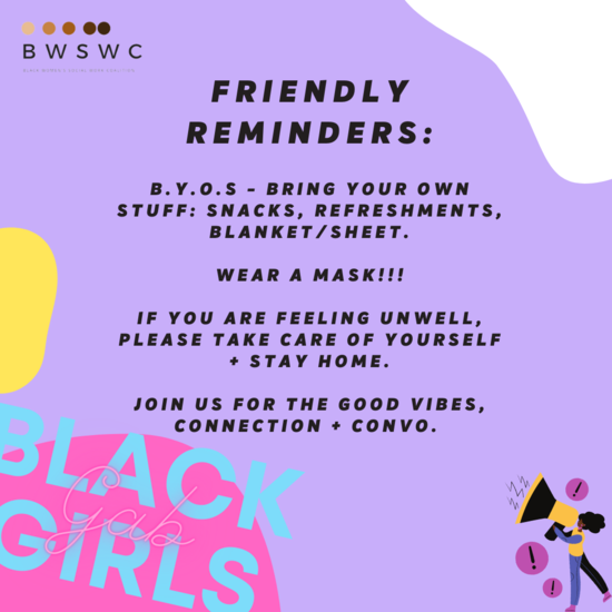 Reminders: BYOS (Bring your own stuff-- snacks, refreshments, blanket/sheet), Wear a Mask, If you are feeling unwell please stay home, Join us for the good vibes, connection and convo.